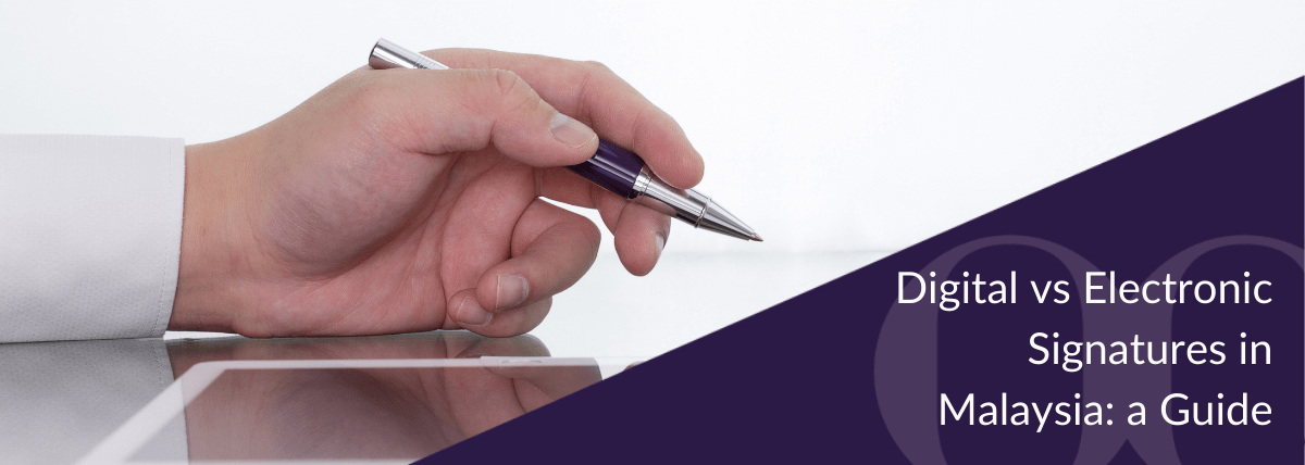 Electronic vs Digital Signatures in Malaysia